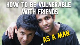 How To Be Vulnerable With Friends As A Man - The Importance Of Close Male Friendships.jpg